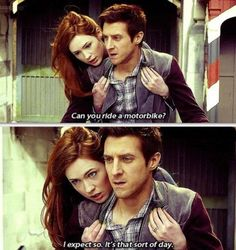 """Can you ride a motorbike?"" ""I expect so. It's that sort of day"" Oh, Rory. #DoctorWho #Amy #Rory"