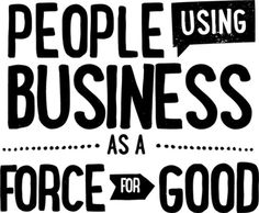 People Using Business as a Force for Good: list of over 800 companies that have met rigorous standards for transparency as well as social and environmental performance: B The Change Corporate Social Responsibility, Typography, Lettering, Sustainable Development, Consumerism, Motivation, Marketing, Good To Know, Sustainability