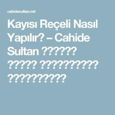 Kayısı Reçeli Nasıl Yapılır? – Cahide Sultan بِسْمِ اللهِ الرَّحْمنِ الرَّحِيمِ
