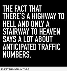 funny quote highway to hell stairway to heaven says a lot about anticipated traffic