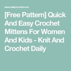 [Free Pattern] Quick And Easy Crochet Mittens For Women And Kids - Knit And Crochet Daily