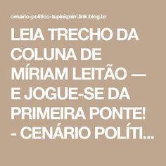 LEIA TRECHO DA COLUNA DE MÍRIAM LEITÃO ― E JOGUE-SE DA PRIMEIRA PONTE! - CENÁRIO POLÍTICO TUPINIQUIM