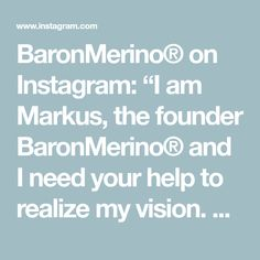 """BaronMerino® on Instagram: """"I am Markus, the founder BaronMerino® and I need your help to realize my vision. Having worked in a corporate environment for the last 10…"""" I Need You, Environment, Instagram, Need You"""
