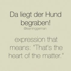Awesome da liegt der Hund begraben ud the heart of the matter in German