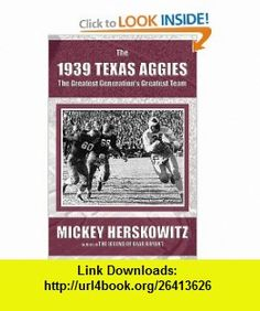 The 1939 Texas Aggies The Greatest Generations Greatest Team (9781931823395) Mickey Herskowitz , ISBN-10: 1931823391  , ISBN-13: 978-1931823395 ,  , tutorials , pdf , ebook , torrent , downloads , rapidshare , filesonic , hotfile , megaupload , fileserve