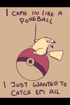 I came in like a Pokéball...