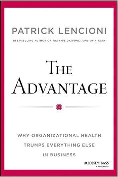 This is the promise of The Advantage, Patrick Lencionis bold manifesto about the most unexploited opportunity in modern business. In his immensely readable and accessible style, Lencioni makes the cas