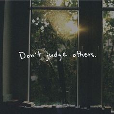 Positive Quotes : Don't judge others.