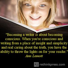 """Becoming a writer is about becoming conscious..."" ~ Anne Lamott"