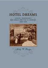 Hotel Dreams: Luxury, Technology, and Urban Ambition in America, 1829-1929 ~ Molly W. Berger ~ Johns Hopkins University Press ~ 2011