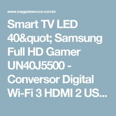 "Smart TV LED 40"" Samsung Full HD Gamer UN40J5500 - Conversor Digital Wi-Fi 3 HDMI 2 USB - Magazine Marccinha"