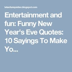 Entertainment and fun: Funny New Year's Eve Quotes: 10 Sayings To Make Yo...