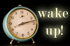 It's Time,  Wake Up! http://www.yesyoucanblog.com/wake-up.html