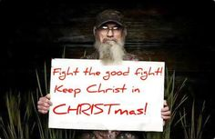"Si Robertson-- ""Keep Christ in CHRISTmas""! #duckdynasty"