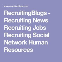 RecruitingBlogs - Recruiting News Recruiting Jobs Recruiting Social Network Human Resources