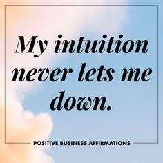 Positive Business Affirmations | My intuition never lets me down | To The Wild Co.