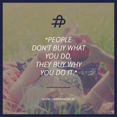 """People don´t buy what you do, they buy why you do it."" www.welovesocial.pt"