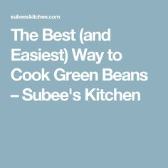 The Best (and Easiest) Way to Cook Green Beans – Subee's Kitchen