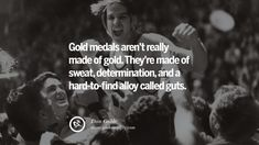 Gold medals aren't really made of gold. They're made of sweat, determination, and a hard-to-find alloy called guts. - Dan Gable Wrestler Motivational Inspirational Quotes By Olympic Athletes On The Spirit Of Sportsmanship facebook twitter pinterest