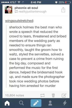 Forget being a consulting detective...he missed his true calling as a wedding planner>>> You can imagine the weddings, either amazing or never hired AGAIN!
