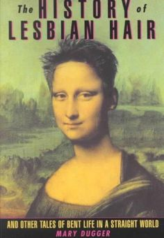 The History of Lesbian Hair: And Other Tales of Bent Life in a Straight World