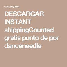 DESCARGAR INSTANT shippingCounted gratis punto de por danceneedle