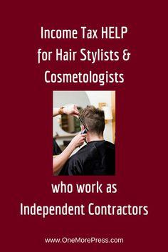 Income Tax HELP for Hair Stylists & Cosmetologists who work as Independent Contractors. Click to read about four ways to reduce taxes. #hairstylist #cosmetologist #beautyshop www.OneMorePress.com