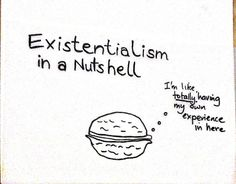 Existentialism in a Nutshell..