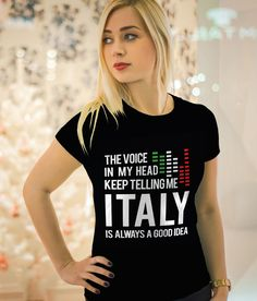 The voice in My Head Keep telling me  '' Italy  Is Always A Good Idea ''  Edition. Not available in stores. Available for Guys & ladies.  ** Buy Now :https://www.teezily.com/the-voice-in-my-head-keep-telling-me