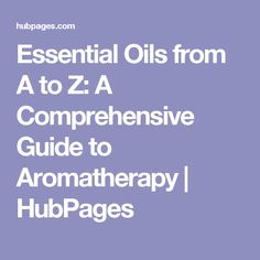 Essential Oils from A to Z: A Comprehensive Guide to Aromatherapy | HubPages