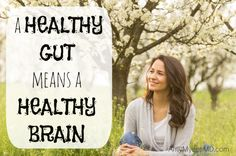 A Healthy Gut Means a Healthy Brain - The vast majority of psychological symptoms are determined by what's going on in your gut.