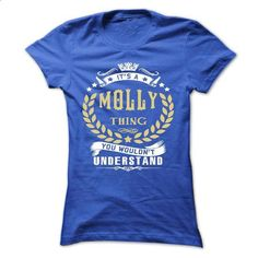 MOLLY .Its a MOLLY Thing You Wouldnt Understand - T Shi - custom sweatshirts #hipster tshirt #sweatshirt menswear