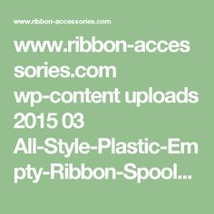 www.ribbon-accessories.com wp-content uploads 2015 03 All-Style-Plastic-Empty-Ribbon-Spools-Specifications.pdf