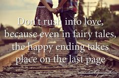 Don't rush into love...so agree