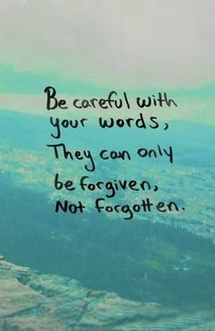 Be careful with your words. They can only be forgiven, not forgotten. #BreakthroughCoaching