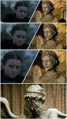 Pretty accurate I would think between Lyanna Mormon and the Weeping Angels