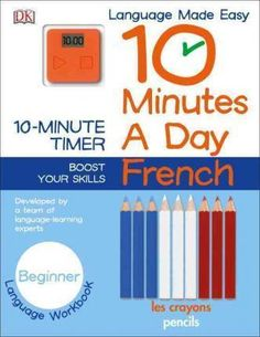 10 Minutes a Day, French, Beginner by DK Publishing, 9781465444097.