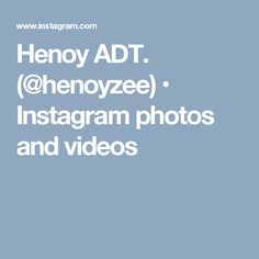 Henoy ADT. (@henoyzee) • Instagram photos and videos