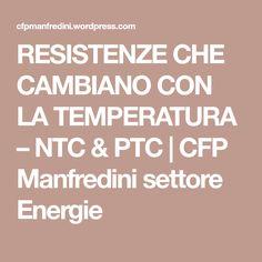 RESISTENZE CHE CAMBIANO CON LA TEMPERATURA – NTC & PTC   CFP Manfredini settore Energie