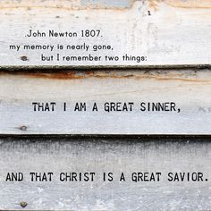 """My memory is nearly gone, but I remember two things: That I am a great sinner, and that Christ is a great Savior."" John Newton - girltalk 