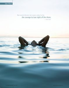 Man cannot discover new oceans unless he has the courage to lose sight of the shore. – Andre Gide