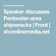 Speaker discusses Pentwater-area shipwrecks | Front | shorelinemedia.net
