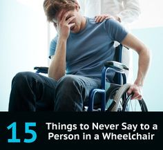 We have compiled a list of 15 things you should never say to a person in a wheelchair that will offend or embarrass them in any way. Dear God these were painful to read. Please be aware. Anti Aging, Transport Wheelchair, Wheelchair Accessories, Spinal Cord Injury, Disability Awareness, Depression Treatment, Cerebral Palsy, Chronic Illness, Need To Know