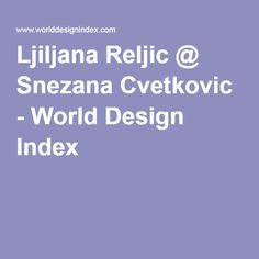 Ljiljana Reljic @ Snezana Cvetkovic - World Design Index