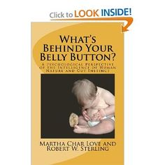 "Important book for parents to read! An ideal book for parents who want to raise intuitively intelligent children with a healthy body-mind connection and awareness of gut feelings. ""What's Behind Your Belly Button? A Psychological Perspective of the Intelligence of Human Nature and Gut Instinct"". Written by authors with 40+ years of experience in education and counseling."