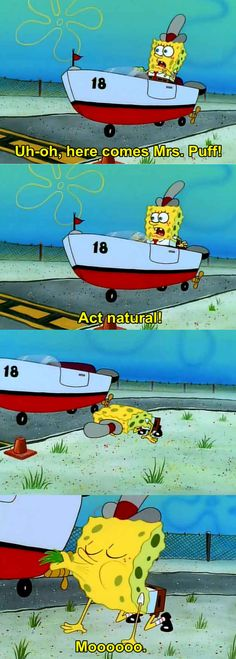 Act natural. | The 23 Wisest Things Spongebob Ever Said