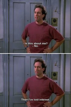 seinfeld (says aloud what everyone is thinking anyway)