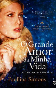 O Grande Amor da Minha Vida (Trilogia Tatiana  Alexander - Livro I), Paullina Simons