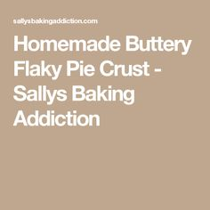 Homemade Buttery Flaky Pie Crust - Sallys Baking Addiction