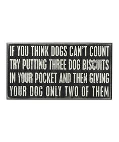 Primitives by Kathy If You Think Dogs Cant Count Box Sign | zulily